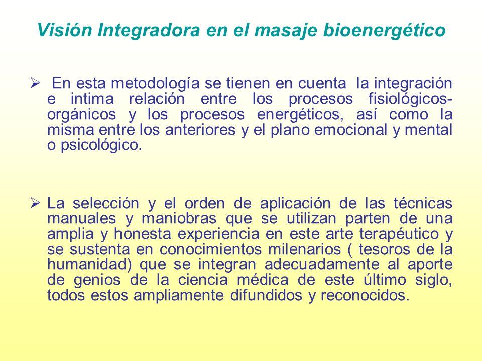 Visión Integradora en el masaje bioenergético En esta metodología se tienen en cuenta la integración e intima relación entre los procesos fisiológicos