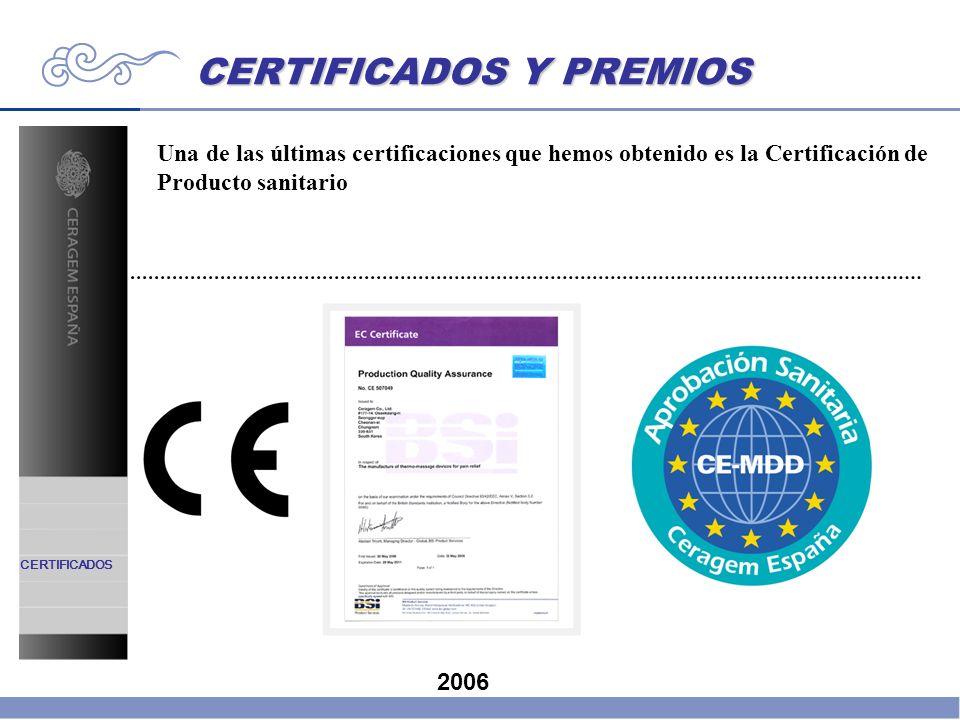 CERTIFICADOS Y PREMIOS CERTIFICADOS Una de las últimas certificaciones que hemos obtenido es la Certificación de Producto sanitario 2006
