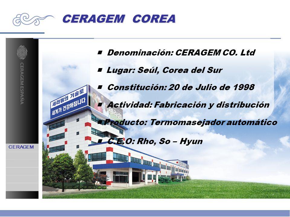CERAGEM COREA CERAGEM Denominación: CERAGEM CO. Ltd Lugar: Seúl, Corea del Sur Constitución: 20 de Julio de 1998 Actividad: Fabricación y distribución