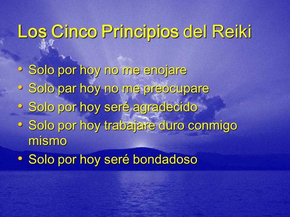 Los Cinco Principios del Reiki Solo por hoy no me enojare Solo por hoy no me enojare Solo par hoy no me preocupare Solo par hoy no me preocupare Solo