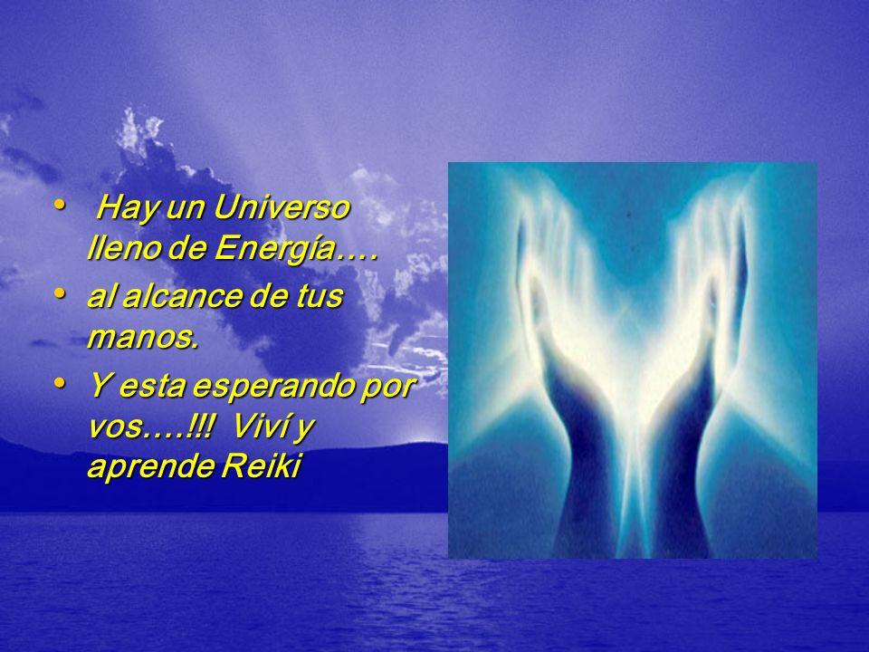 Hay un Universo lleno de Energía…. Hay un Universo lleno de Energía…. al alcance de tus manos. al alcance de tus manos. Y esta esperando por vos….!!!