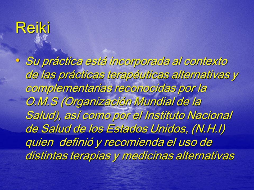 Reiki Su práctica está incorporada al contexto de las prácticas terapéuticas alternativas y complementarias reconocidas por la O.M.S (Organización Mun