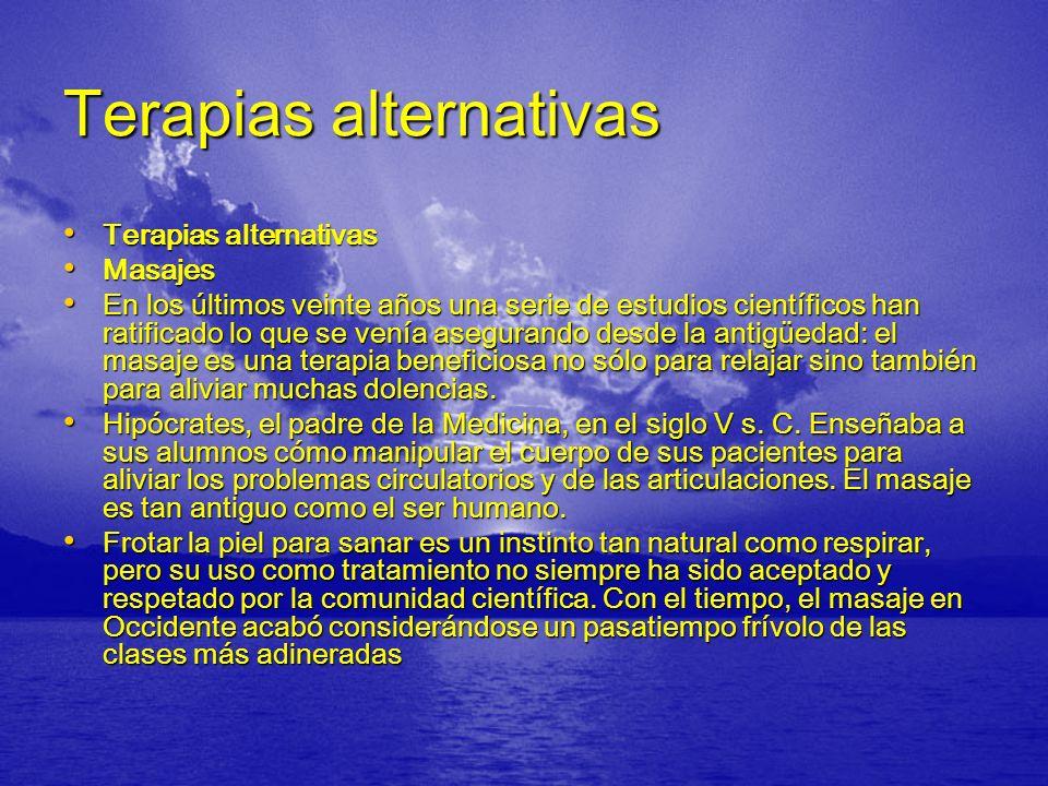 Terapias alternativas Terapias alternativas Terapias alternativas Masajes Masajes En los últimos veinte años una serie de estudios científicos han rat