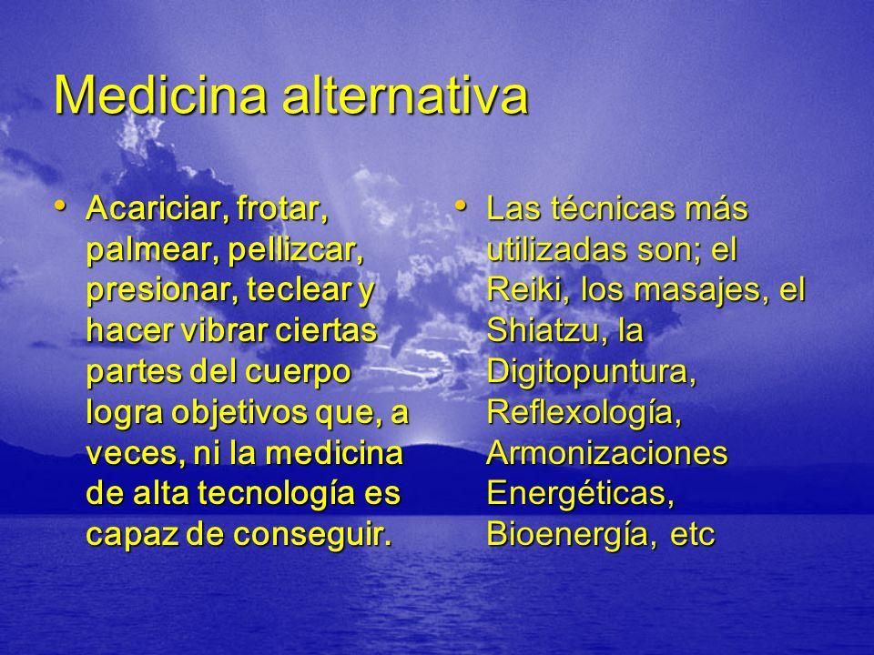Medicina alternativa Acariciar, frotar, palmear, pellizcar, presionar, teclear y hacer vibrar ciertas partes del cuerpo logra objetivos que, a veces,