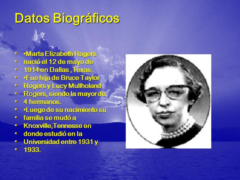 Datos Biográficos Marta Elizabeth RogersMarta Elizabeth Rogers nació el 12 de mayo de nació el 12 de mayo de 1914 en Dallas,Texas.