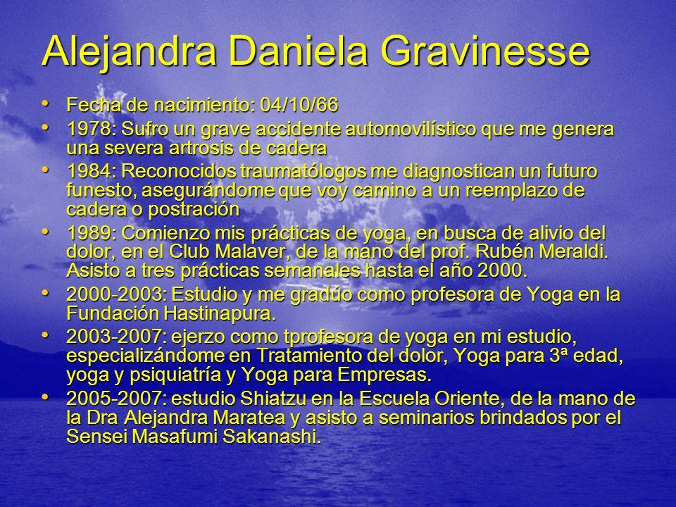 Alejandra Daniela Gravinesse Fecha de nacimiento: 04/10/66 Fecha de nacimiento: 04/10/66 1978: Sufro un grave accidente automovilístico que me genera