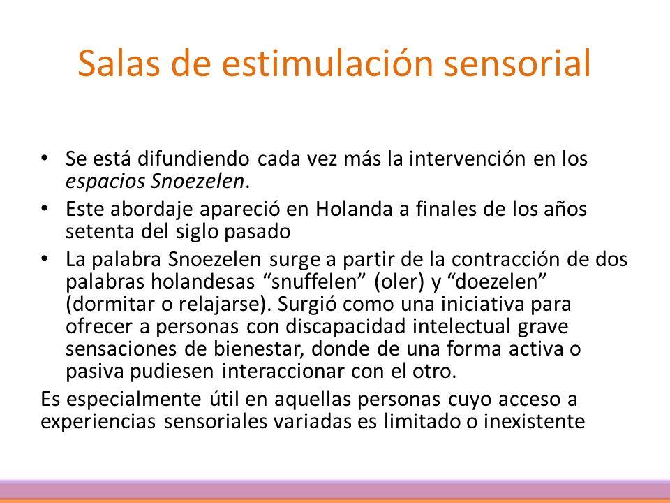 Salas de estimulación sensorial Se está difundiendo cada vez más la intervención en los espacios Snoezelen. Este abordaje apareció en Holanda a finale