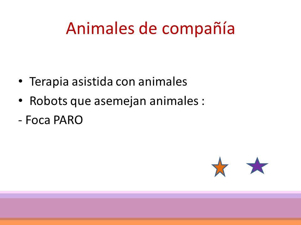 Animales de compañía Terapia asistida con animales Robots que asemejan animales : - Foca PARO