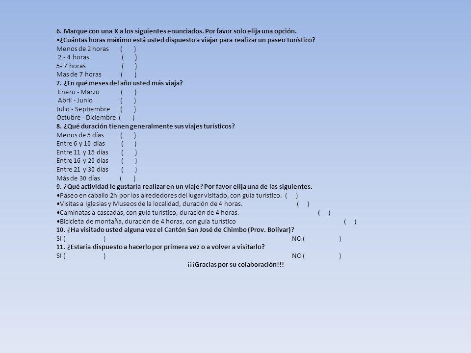 6. Marque con una X a los siguientes enunciados. Por favor solo elija una opción. ¿Cuántas horas máximo está usted dispuesto a viajar para realizar un