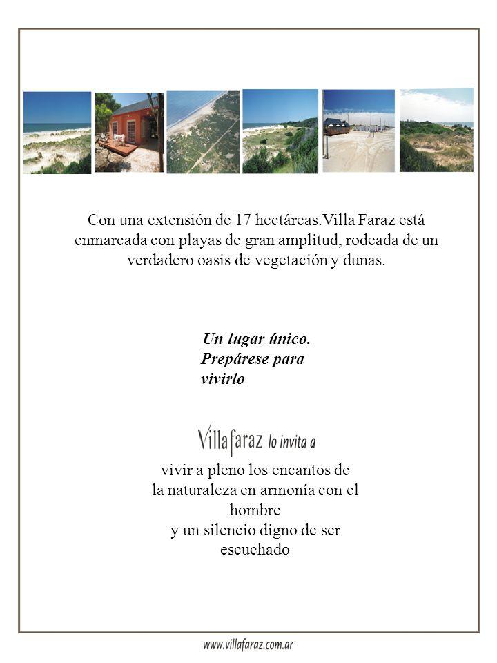 Con una extensión de 17 hectáreas.Villa Faraz está enmarcada con playas de gran amplitud, rodeada de un verdadero oasis de vegetación y dunas.