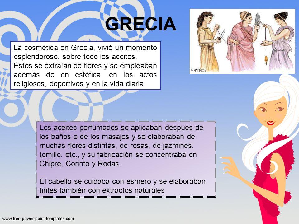 GRECIA La cosmética en Grecia, vivió un momento esplendoroso, sobre todo los aceites. Éstos se extraían de flores y se empleaban además de en estética