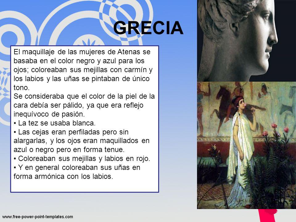 GRECIA El maquillaje de las mujeres de Atenas se basaba en el color negro y azul para los ojos; coloreaban sus mejillas con carmín y los labios y las