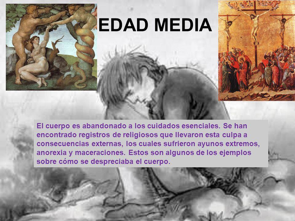 EDAD MEDIA El cuerpo es abandonado a los cuidados esenciales. Se han encontrado registros de religiosos que llevaron esta culpa a consecuencias extern