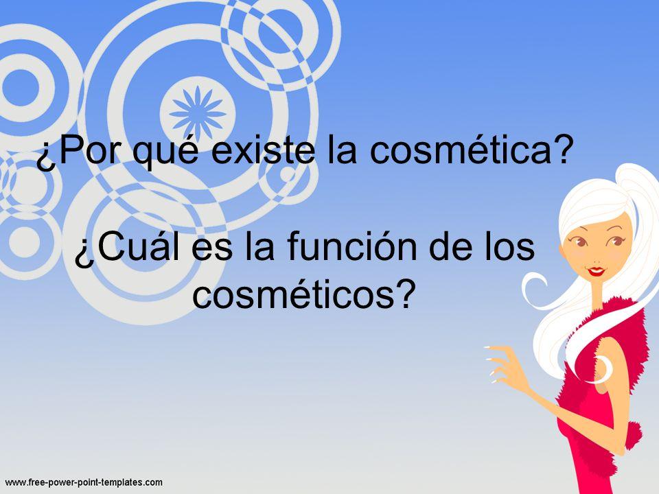 ¿Por qué existe la cosmética? ¿Cuál es la función de los cosméticos?