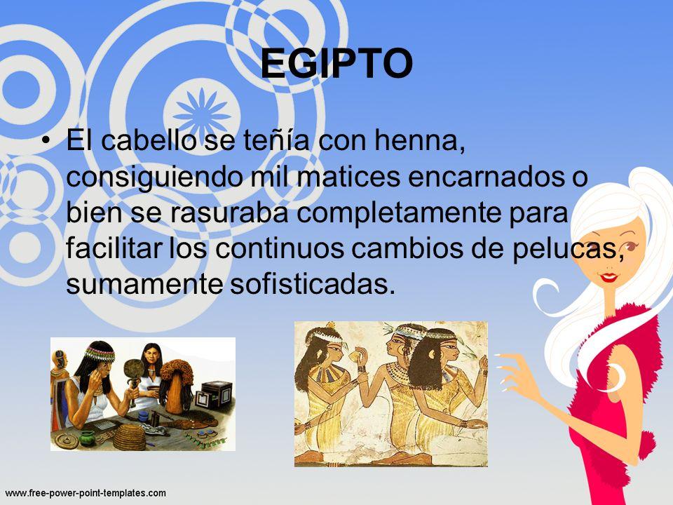 EGIPTO El cabello se teñía con henna, consiguiendo mil matices encarnados o bien se rasuraba completamente para facilitar los continuos cambios de pel