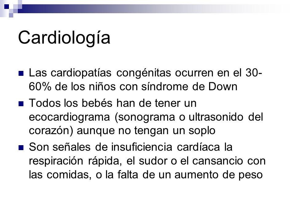 Cardiología Las cardiopatías congénitas ocurren en el 30- 60% de los niños con síndrome de Down Todos los bebés han de tener un ecocardiograma (sonogr