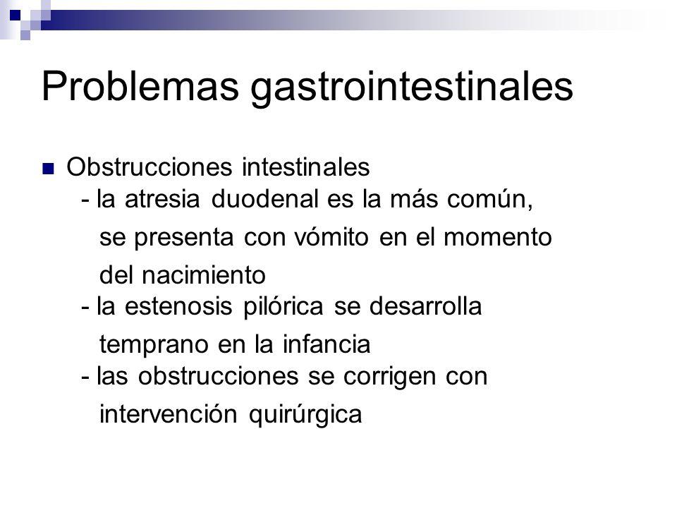 Problemas gastrointestinales Obstrucciones intestinales - la atresia duodenal es la más común, se presenta con vómito en el momento del nacimiento - l