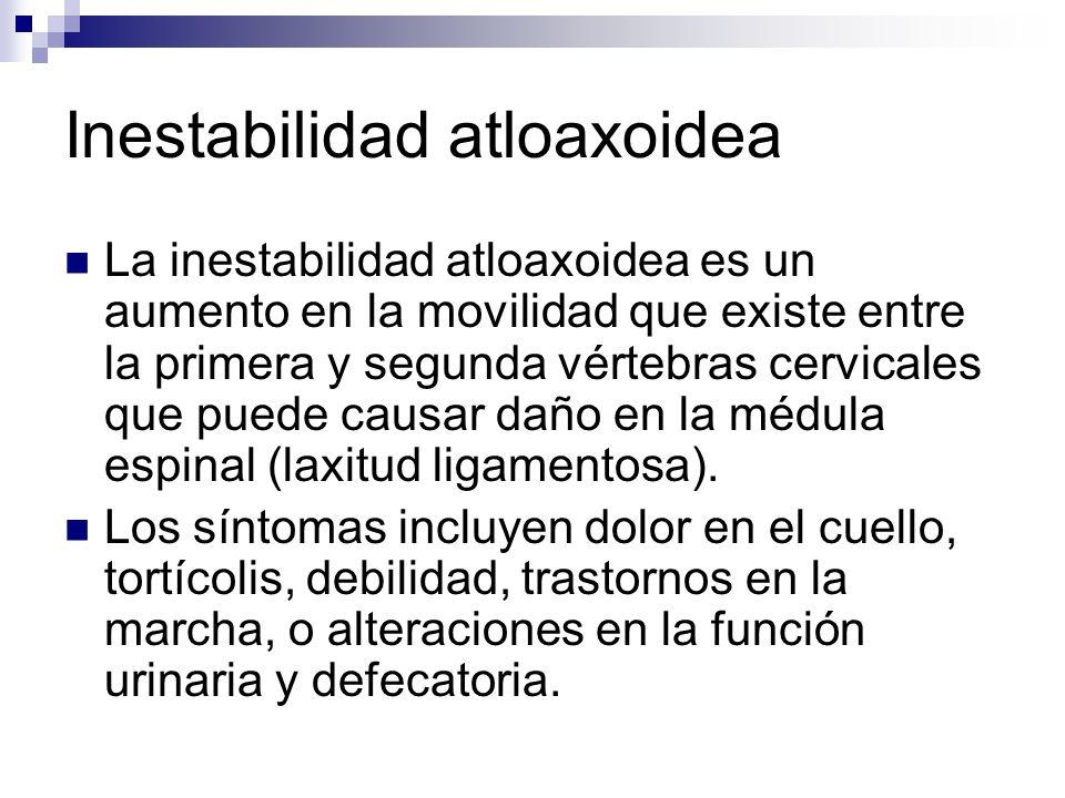 Inestabilidad atloaxoidea La inestabilidad atloaxoidea es un aumento en la movilidad que existe entre la primera y segunda vértebras cervicales que pu