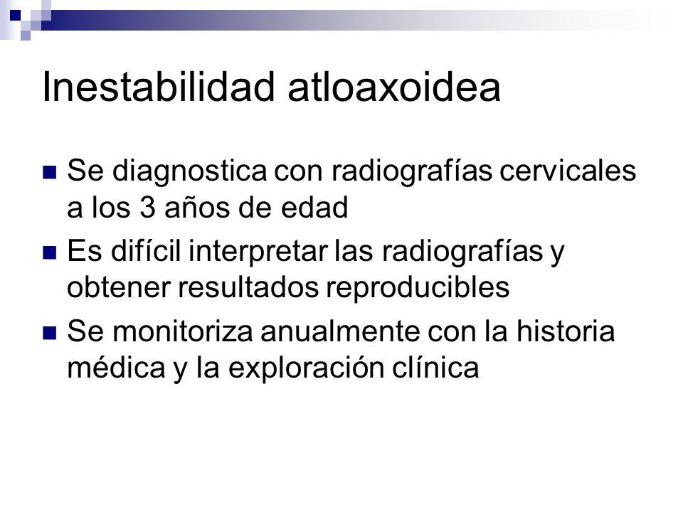 Inestabilidad atloaxoidea Se diagnostica con radiografías cervicales a los 3 años de edad Es difícil interpretar las radiografías y obtener resultados