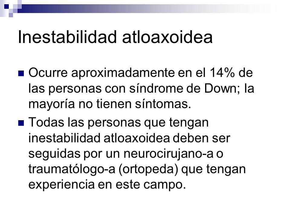 Inestabilidad atloaxoidea Ocurre aproximadamente en el 14% de las personas con síndrome de Down; la mayoría no tienen síntomas. Todas las personas que