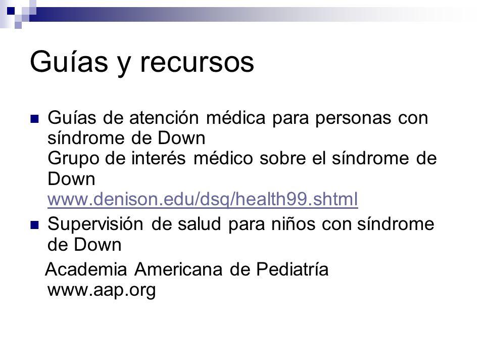 Guías y recursos Guías de atención médica para personas con síndrome de Down Grupo de interés médico sobre el síndrome de Down www.denison.edu/dsq/hea