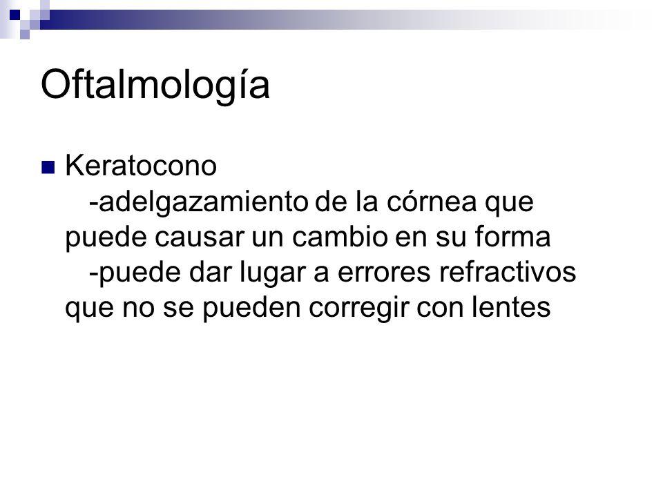 Oftalmología Keratocono -adelgazamiento de la córnea que puede causar un cambio en su forma -puede dar lugar a errores refractivos que no se pueden co