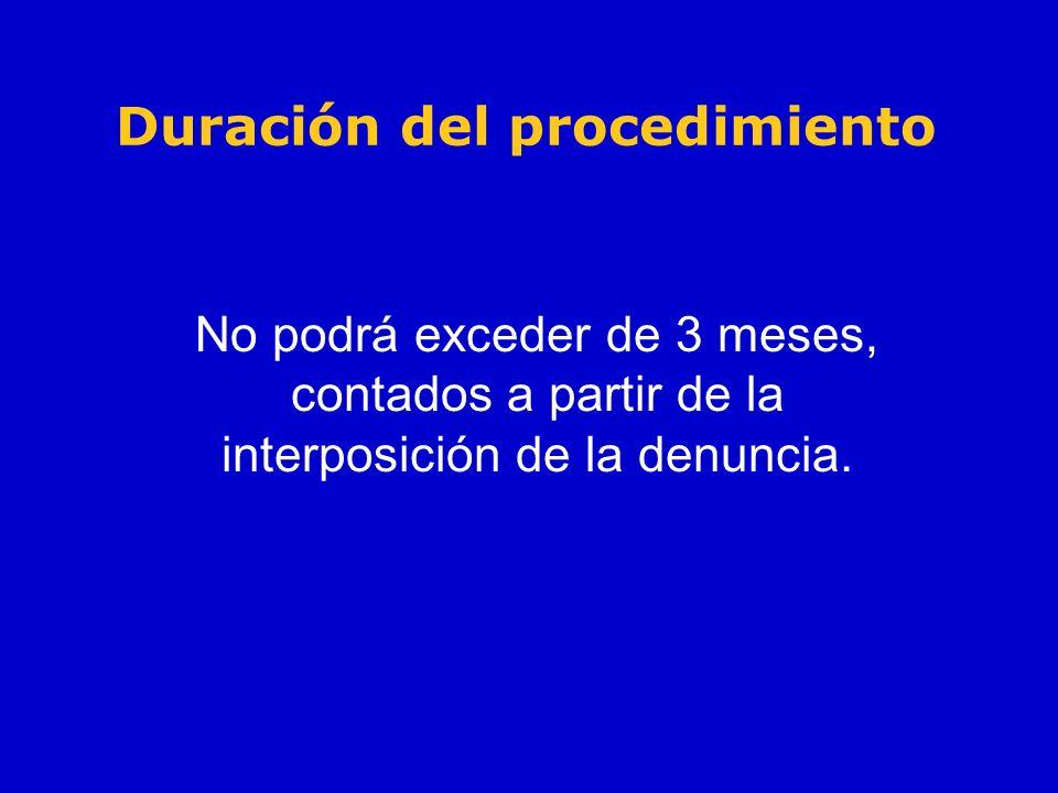Duración del procedimiento No podrá exceder de 3 meses, contados a partir de la interposición de la denuncia.