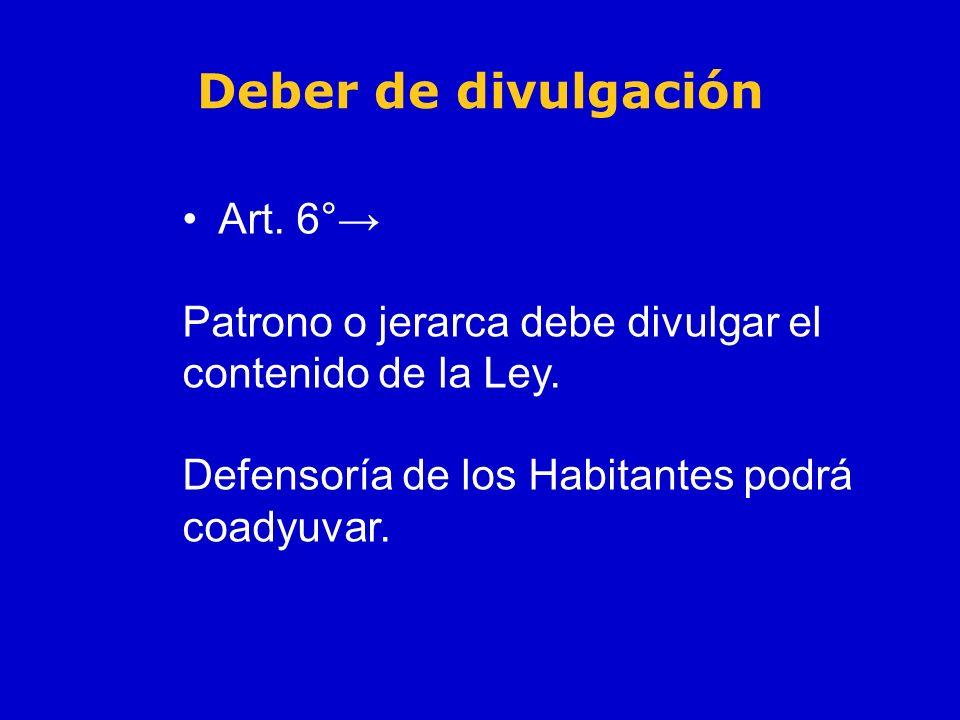 Art. 6° Patrono o jerarca debe divulgar el contenido de la Ley. Defensoría de los Habitantes podrá coadyuvar. Deber de divulgación