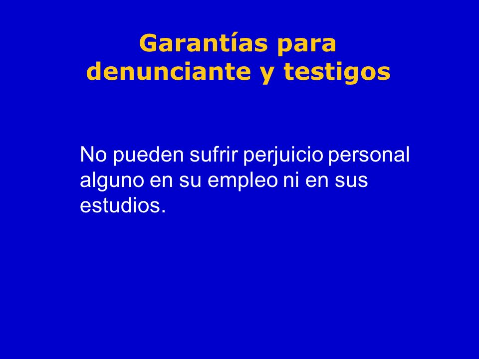 Garantías para denunciante y testigos No pueden sufrir perjuicio personal alguno en su empleo ni en sus estudios.