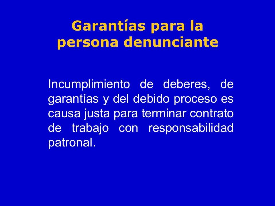 Garantías para la persona denunciante Incumplimiento de deberes, de garantías y del debido proceso es causa justa para terminar contrato de trabajo co