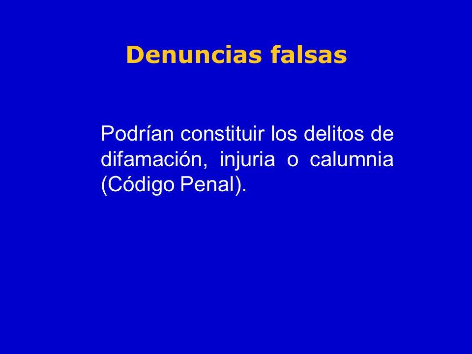 Denuncias falsas Podrían constituir los delitos de difamación, injuria o calumnia (Código Penal).
