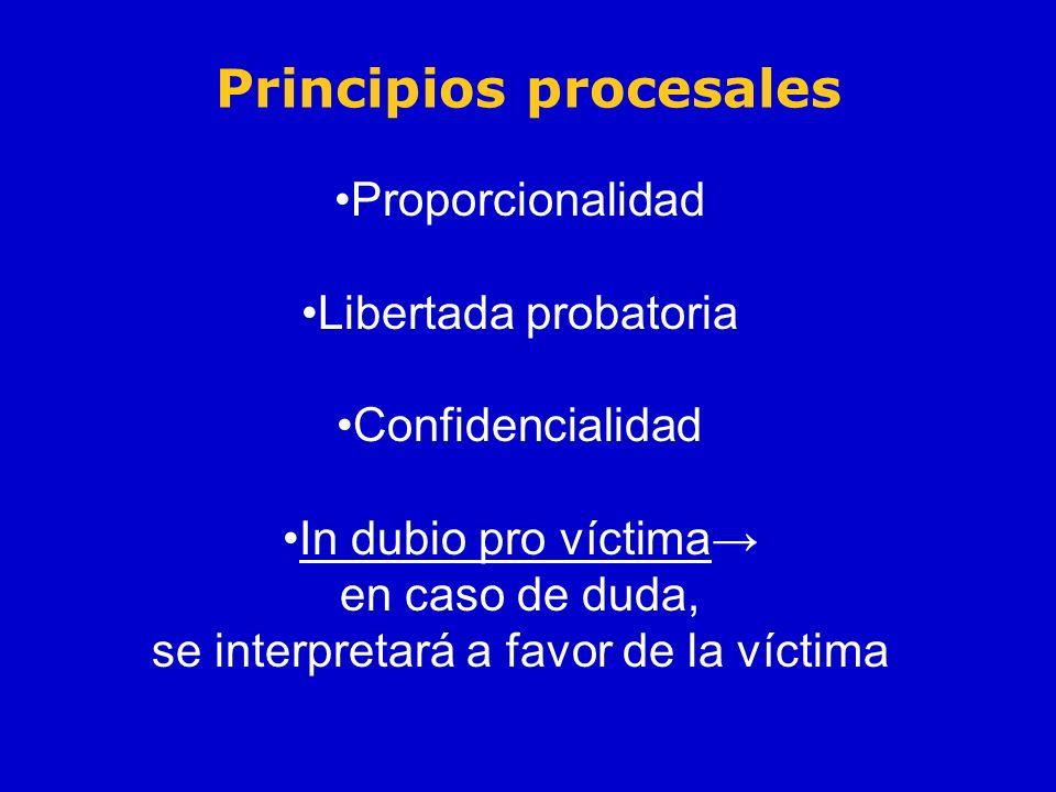 Principios procesales Proporcionalidad Libertada probatoria Confidencialidad In dubio pro víctima en caso de duda, se interpretará a favor de la vícti