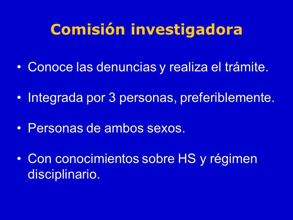 Comisión investigadora Conoce las denuncias y realiza el trámite. Integrada por 3 personas, preferiblemente. Personas de ambos sexos. Con conocimiento