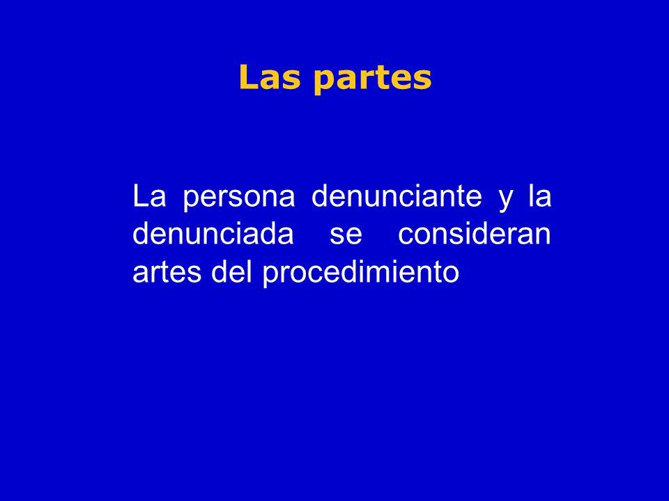 Las partes La persona denunciante y la denunciada se consideran artes del procedimiento