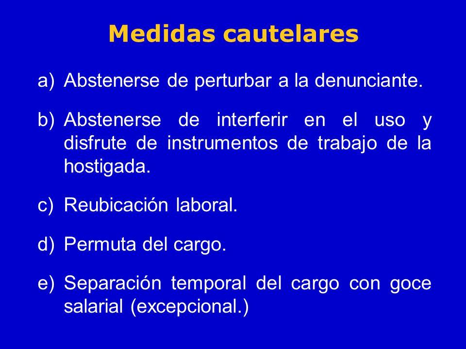 Medidas cautelares a)Abstenerse de perturbar a la denunciante. b)Abstenerse de interferir en el uso y disfrute de instrumentos de trabajo de la hostig