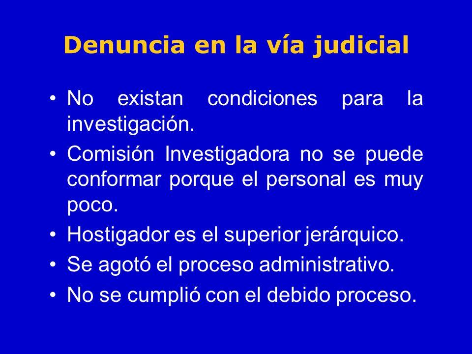 No existan condiciones para la investigación. Comisión Investigadora no se puede conformar porque el personal es muy poco. Hostigador es el superior j