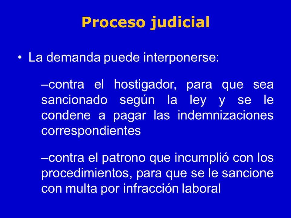 Proceso judicial La demanda puede interponerse: –contra el hostigador, para que sea sancionado según la ley y se le condene a pagar las indemnizacione
