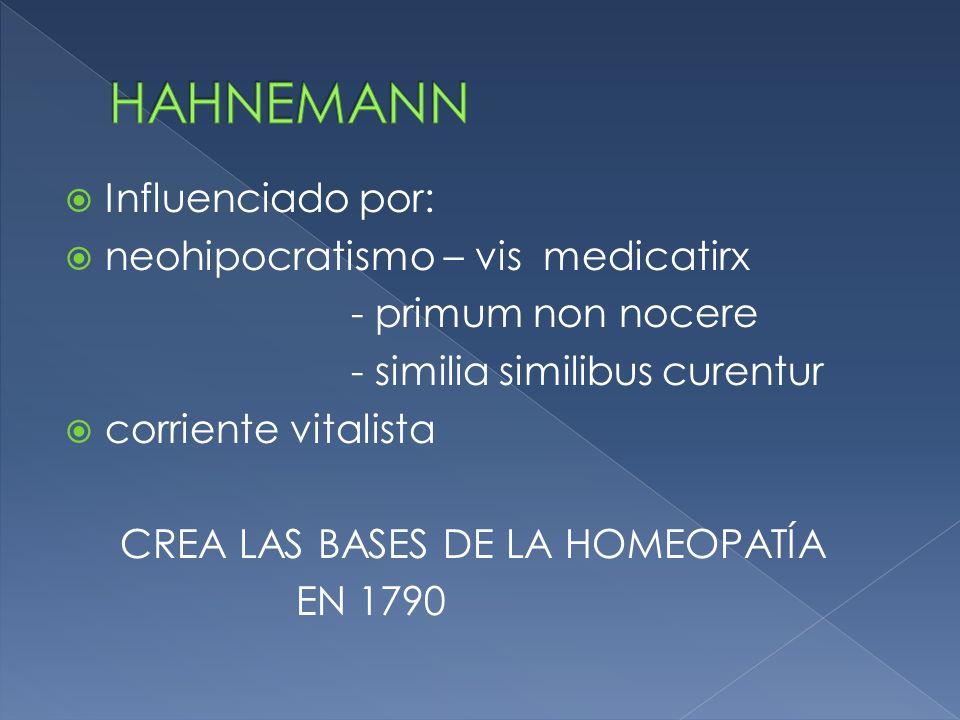 Influenciado por: neohipocratismo – vis medicatirx - primum non nocere - similia similibus curentur corriente vitalista CREA LAS BASES DE LA HOMEOPATÍ