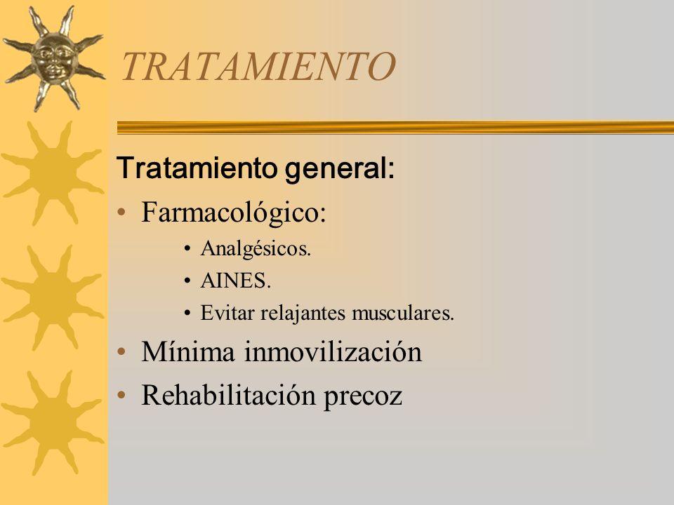 TRATAMIENTO Tratamiento general: Farmacológico: Analgésicos. AINES. Evitar relajantes musculares. Mínima inmovilización Rehabilitación precoz