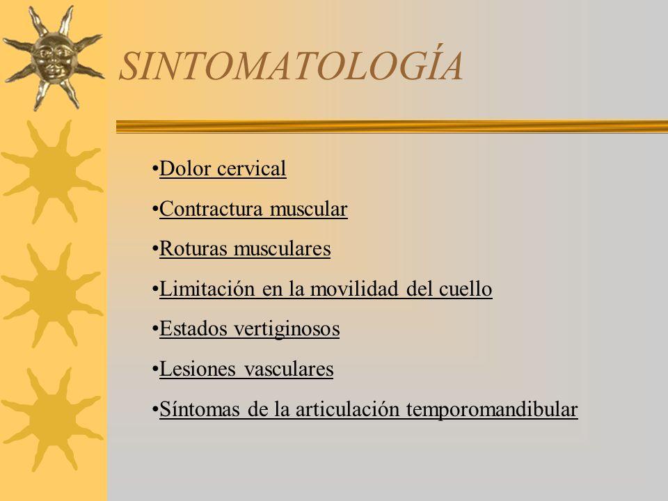 SINTOMATOLOGÍA Dolor cervical Contractura muscular Roturas musculares Limitación en la movilidad del cuello Estados vertiginosos Lesiones vasculares S