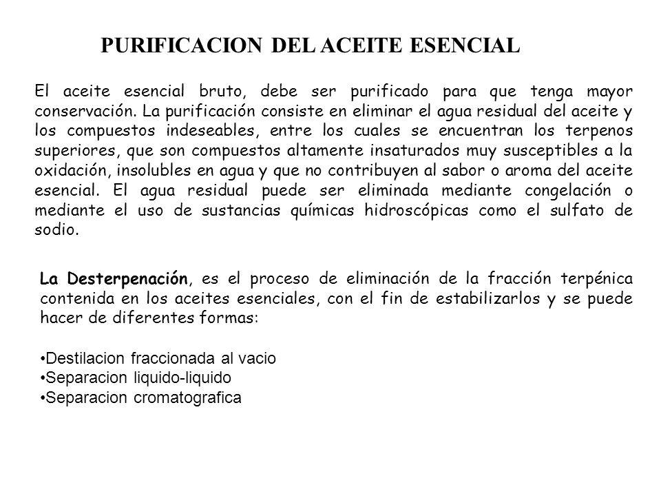 PURIFICACION DEL ACEITE ESENCIAL El aceite esencial bruto, debe ser purificado para que tenga mayor conservación. La purificación consiste en eliminar