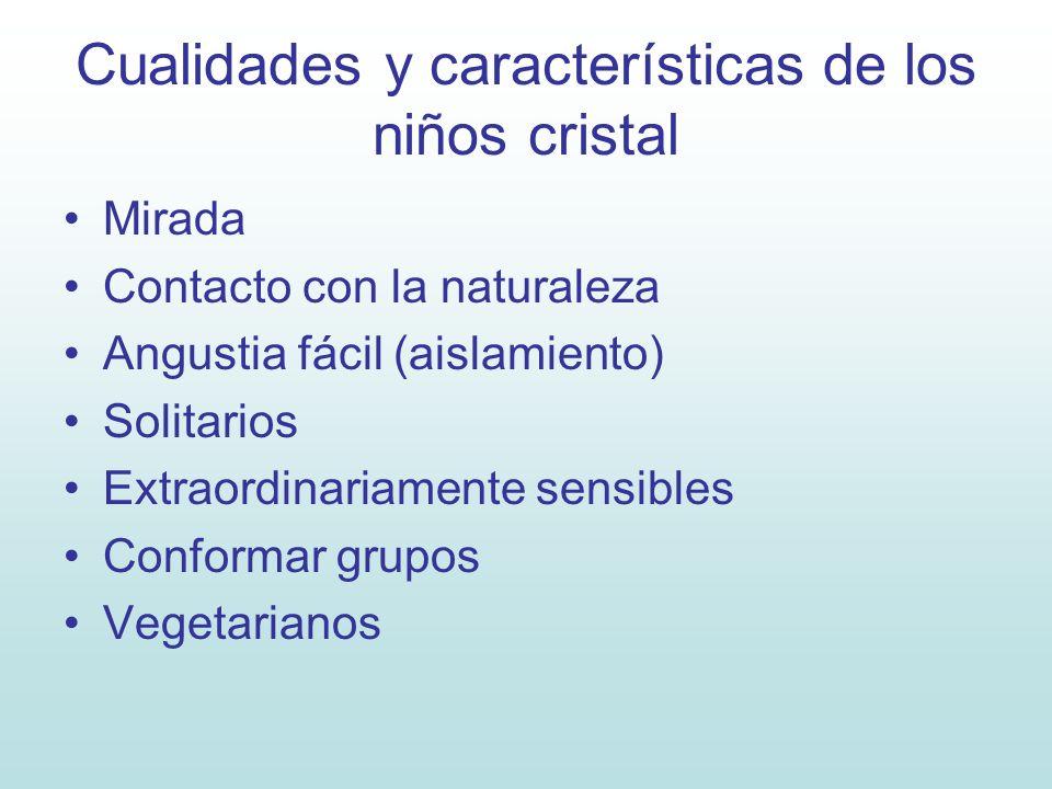 Cualidades y características de los niños cristal Mirada Contacto con la naturaleza Angustia fácil (aislamiento) Solitarios Extraordinariamente sensib