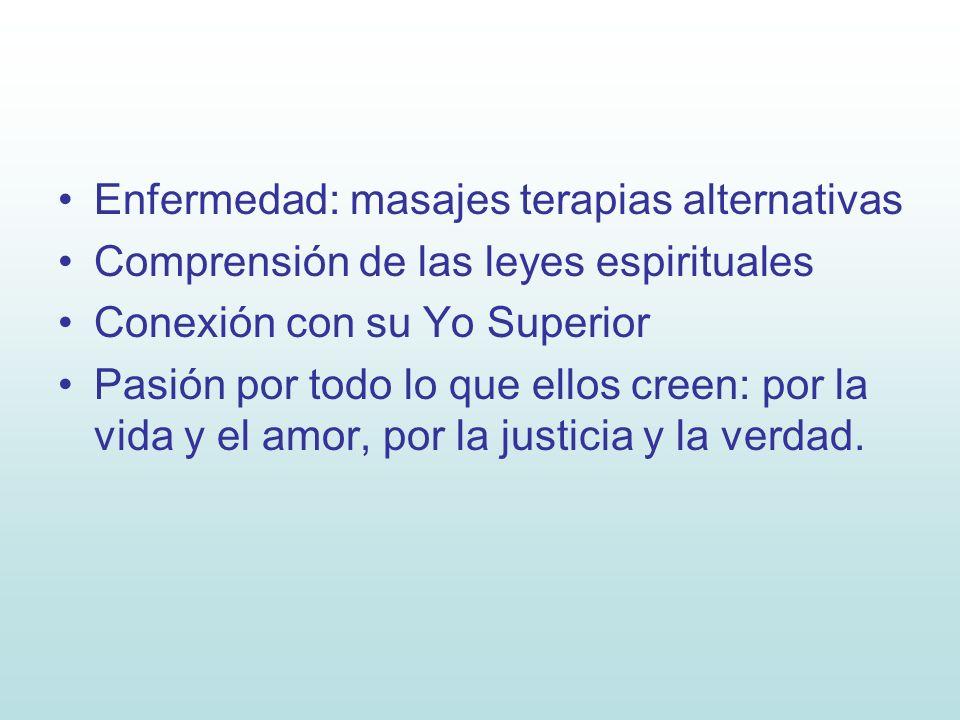 Enfermedad: masajes terapias alternativas Comprensión de las leyes espirituales Conexión con su Yo Superior Pasión por todo lo que ellos creen: por la