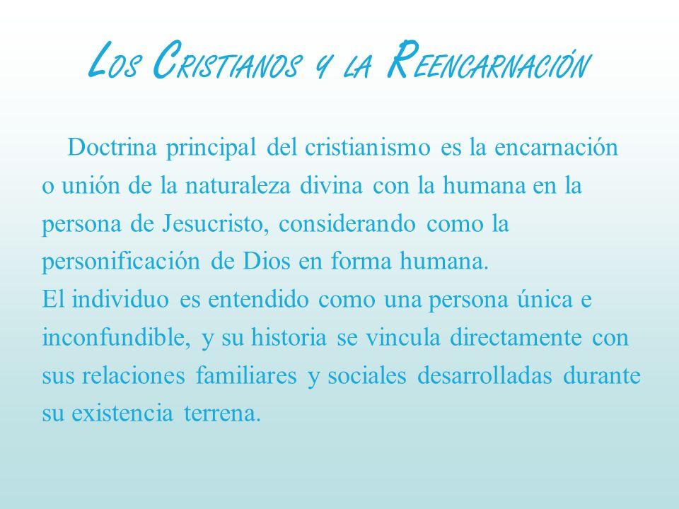L OS C RISTIANOS Y LA R EENCARNACIÓN Doctrina principal del cristianismo es la encarnación o unión de la naturaleza divina con la humana en la persona