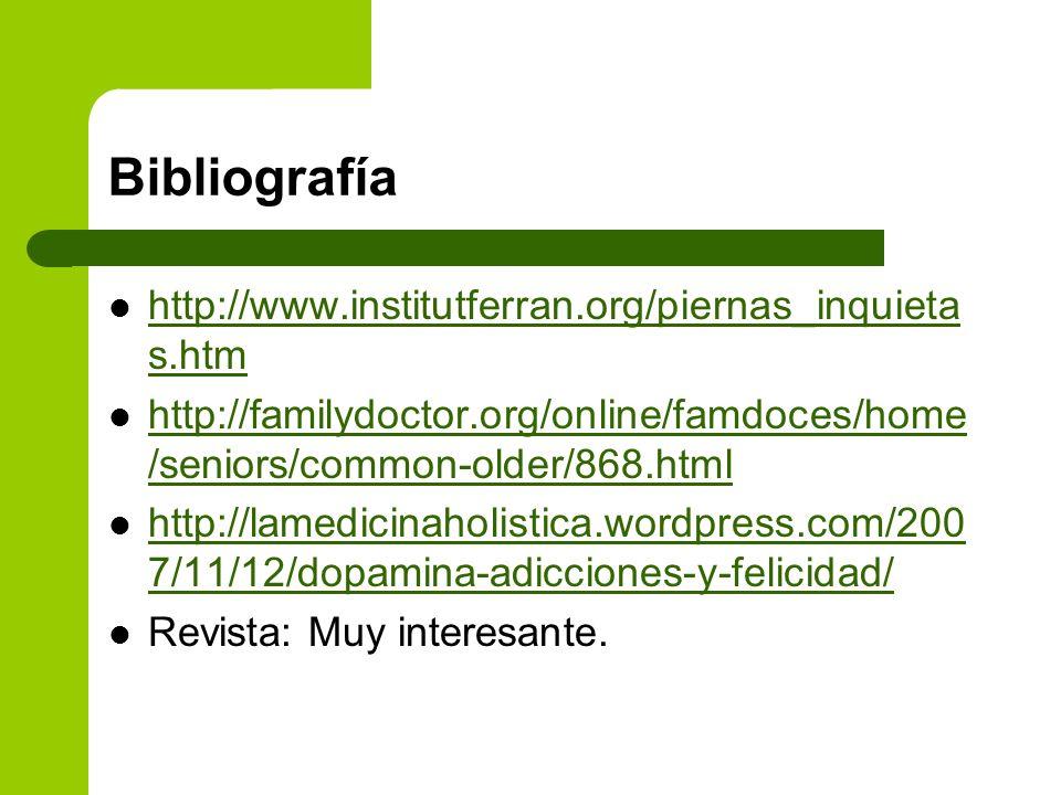 Bibliografía http://www.institutferran.org/piernas_inquieta s.htm http://www.institutferran.org/piernas_inquieta s.htm http://familydoctor.org/online/