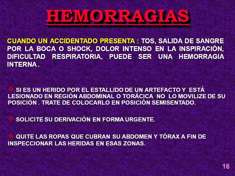 HEMORRAGIASHEMORRAGIAS CUANDO UN ACCIDENTADO PRESENTA : TOS, SALIDA DE SANGRE POR LA BOCA O SHOCK, DOLOR INTENSO EN LA INSPIRACIÓN, DIFICULTAD RESPIRA