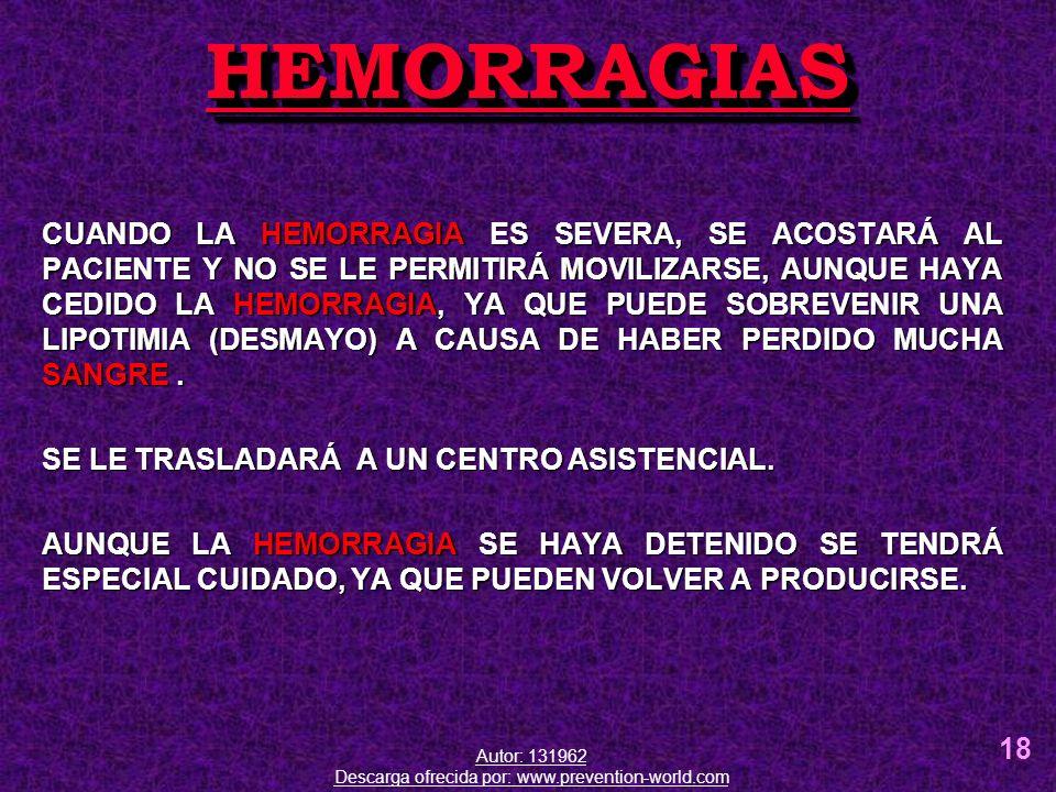 CUANDO LA HEMORRAGIA ES SEVERA, SE ACOSTARÁ AL PACIENTE Y NO SE LE PERMITIRÁ MOVILIZARSE, AUNQUE HAYA CEDIDO LA HEMORRAGIA, YA QUE PUEDE SOBREVENIR UN