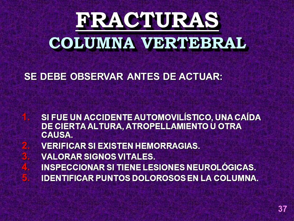 1. SI FUE UN ACCIDENTE AUTOMOVILÍSTICO, UNA CAÍDA DE CIERTA ALTURA, ATROPELLAMIENTO U OTRA CAUSA. 2. VERIFICAR SI EXISTEN HEMORRAGIAS. 3. VALORAR SIGN
