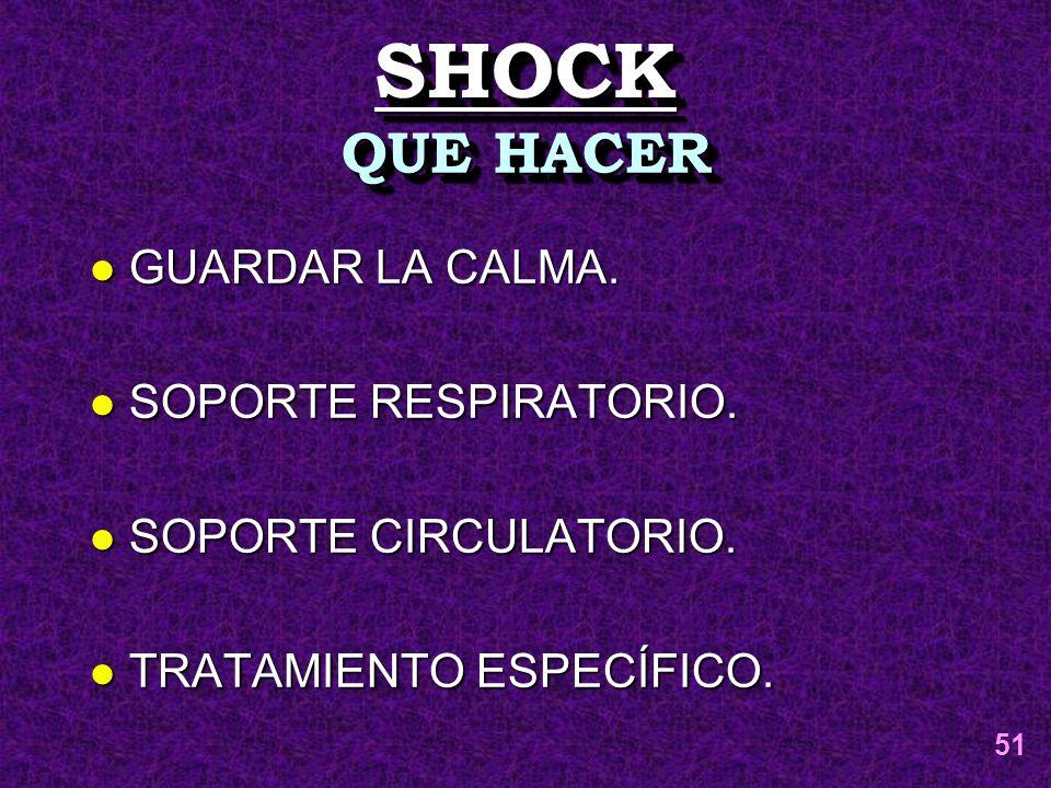 SHOCKSHOCK QUE HACER l GUARDAR LA CALMA. l SOPORTE RESPIRATORIO. l SOPORTE CIRCULATORIO. l TRATAMIENTO ESPECÍFICO. 51