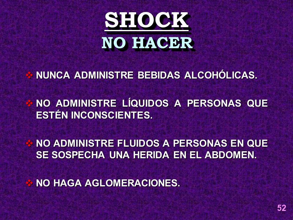 SHOCKSHOCK NO HACER NUNCA ADMINISTRE BEBIDAS ALCOHÓLICAS. NUNCA ADMINISTRE BEBIDAS ALCOHÓLICAS. NO ADMINISTRE LÍQUIDOS A PERSONAS QUE ESTÉN INCONSCIEN